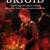Brigid – A la rencontre de la déesse celtique