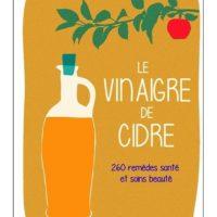 Le vinaigre de cidre – 260 remèdes santé et soins beauté