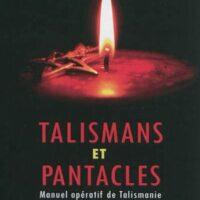 Talismans et Pentacles – Manuel opératif de Talismanie